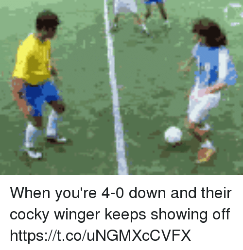Soccer, Down, and Winger: When you're 4-0 down and their cocky winger keeps showing off https://t.co/uNGMXcCVFX