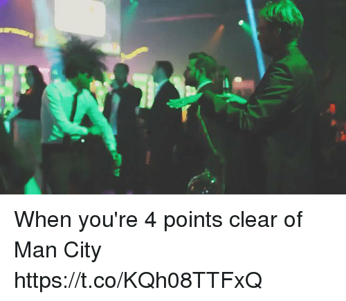 Memes, 🤖, and Man City: When you're 4 points clear of Man City https://t.co/KQh08TTFxQ