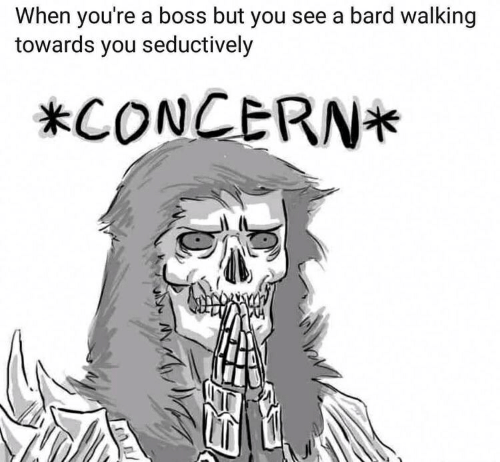 When You're a Boss but You See a Bard Walking Towards You