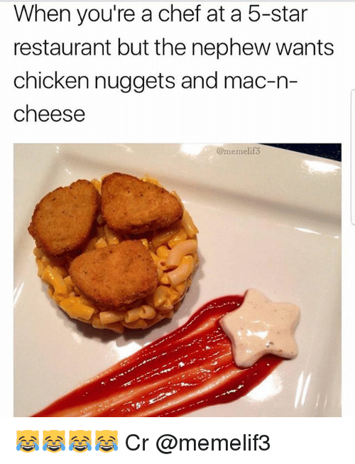 Memes, Chef, and Chicken: When you're a chef at a 5-star  restaurant but the nephew wants  chicken nuggets and mac-n-  cheese  @memelif3 😹😹😹😹 Cr @memelif3