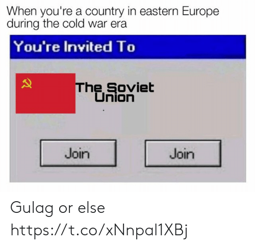 Europe, Cold, and Soviet: When you're a country in eastern Europe  during the cold war era  You're Invited To  he Soviet  Union  Join  Join Gulag or else https://t.co/xNnpal1XBj