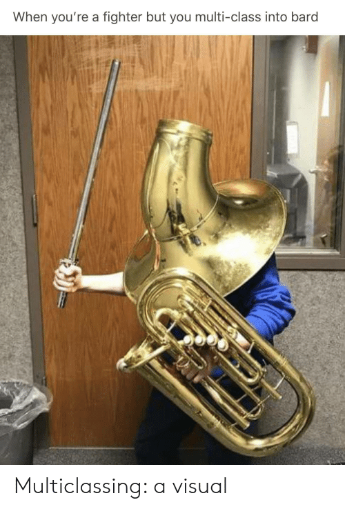 When You're a Fighter but You Multi-Class Into Bard Multiclassing a
