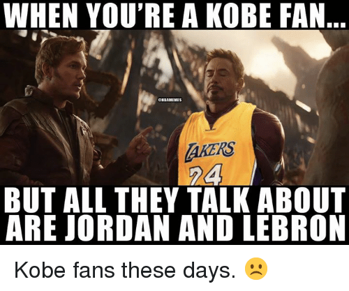 Nba, Jordan, and Kobe: WHEN YOU'RE A KOBE FAN  GNBAMEMES  AKERS  BUT ALL THEY TALK ABOUT  ARE JORDAN AND LEBRON Kobe fans these days. ☹️