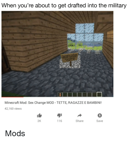 Minecraft, Sex, and Military: When you're about to get drafted into the military  Genders include  Attack Helicopter  Transgende  Minecraft Mod: Sex Change MOD TETTE, RAGAZZE E BAMBINI!  42,160 views  2K  116  Share  Save