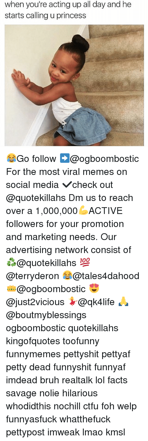 Memes, 🤖, and Media: when you're acting up all day and he  starts calling u princess 😂Go follow ➡@ogboombostic For the most viral memes on social media ✔check out @quotekillahs Dm us to reach over a 1,000,000💪ACTIVE followers for your promotion and marketing needs. Our advertising network consist of ♻@quotekillahs 💯@terryderon 😂@tales4dahood 👑@ogboombostic 😍@just2vicious 💃@qk4life 🙏@boutmyblessings ogboombostic quotekillahs kingofquotes toofunny funnymemes pettyshit pettyaf petty dead funnyshit funnyaf imdead bruh realtalk lol facts savage nolie hilarious whodidthis nochill ctfu foh welp funnyasfuck whatthefuck pettypost imweak lmao kmsl
