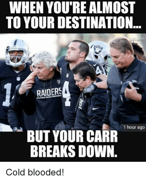 when youre almost to your destination raiders 1 hour ago 24061778 ✅ 25 best memes about carr carr memes,Derek Carr Memes