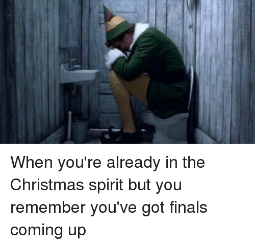 Christmas, Finals, and Ups: When you're already in the Christmas spirit but you remember you've got finals coming up
