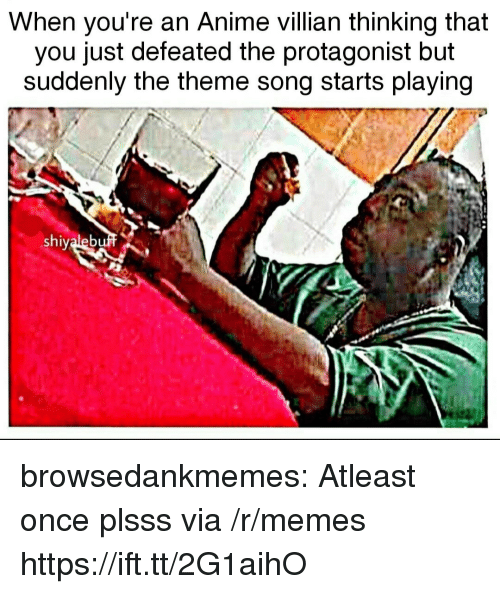 Anime, Memes, and Tumblr: When you're an Anime villian thinking that  you just defeated the protagonist but  suddenly the theme song starts playing  shiyaleb browsedankmemes:  Atleast once plsss via /r/memes https://ift.tt/2G1aihO