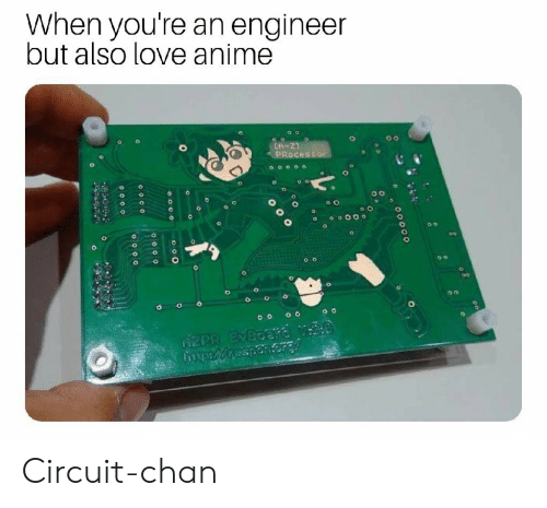 Anime, Love, and Engineer: When you're an engineer  but also love anime  tA-23  0.0  0o  0  00  o Circuit-chan