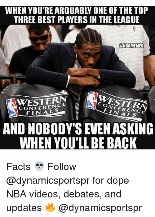 Dope, Facts, and Finals: WHEN YOU'RE ARGUABLY ONE OF THE TOP  THREE BEST PLAYERS IN THE LEAGUE  ONBAMEMES  WESTERN  CONFERENCE  WESTERN  CONFERENCE  FINALS  FINALS  AND NOBODY'S EVEN ASKING  WHEN YOU'LL BE BACK Facts 💀 Follow @dynamicsportspr for dope NBA videos, debates, and updates 🔥 @dynamicsportspr