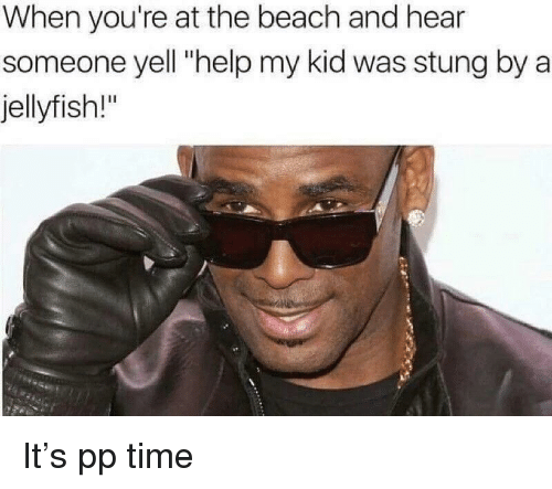 """Beach, Help, and Time: When you're at the beach and hear  someone yell """"help my kid was stung by a  jellyfish!"""""""