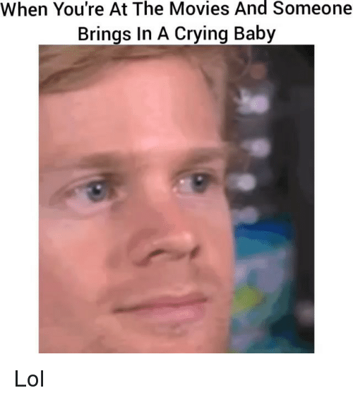 Crying, Funny, and Lol: When You're At The Movies And Someone  Brings In A Crying Baby Lol