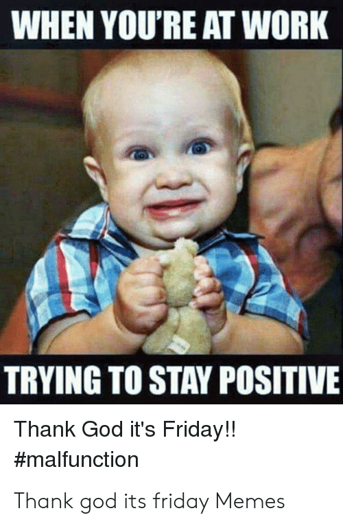 WHEN YOU'RE AT WORK TRYING TO STAY POSITIVE Thank God It's ...
