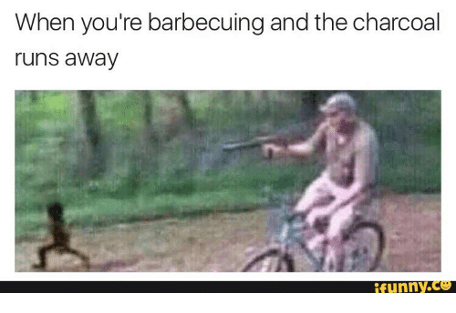 Kid Running Funny Meme : When you re barbecuing and the charcoal runs away funny run meme