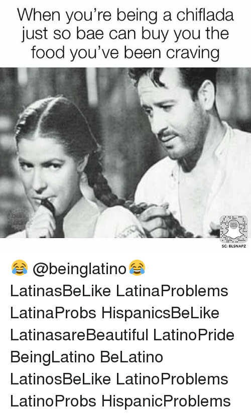 Bae, Food, and Memes: When you're being a chiflada  just so bae can buy you the  food you've been craving  SC: BLSNAPZ 😂 @beinglatino😂 LatinasBeLike LatinaProblems LatinaProbs HispanicsBeLike LatinasareBeautiful LatinoPride BeingLatino BeLatino LatinosBeLike LatinoProblems LatinoProbs HispanicProblems