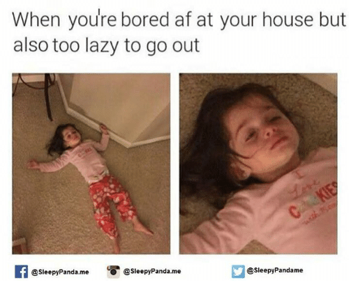 when youre bored af at your house but also too 9322264 ✅ 25 best memes about bored af bored af memes,Bored Af Meme