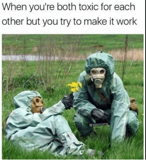 When You're Both Toxic for Each Other but You Try to Make It