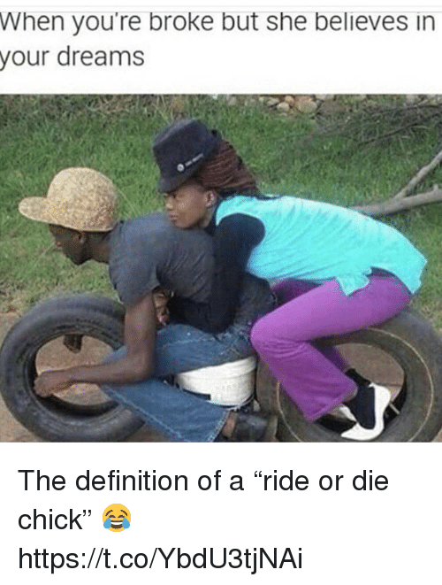 """Definition, Dreams, and Definition Of: When you're broke but she believes in  your  dreams The definition of a """"ride or die chick"""" 😂 https://t.co/YbdU3tjNAi"""