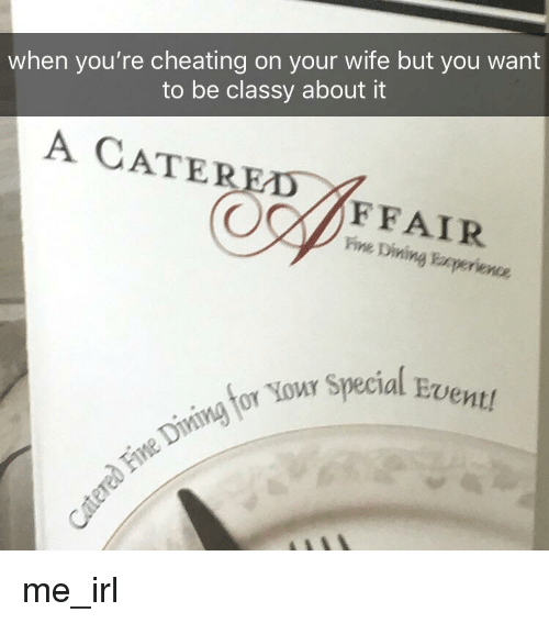When You\'re Cheating on Your Wife but You Want to Be Classy About It ...
