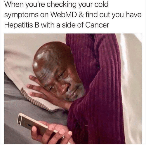 Moms, webMD, and Cancer: When you're checking your cold  symptoms on WebMD & find out you have  Hepatitis B with a side of Cancer