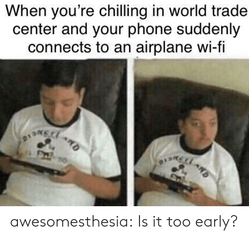 Phone, Tumblr, and Airplane: When you're chilling in world trade  center and your phone suddenly  connects to an airplane wi-fi awesomesthesia:  Is it too early?