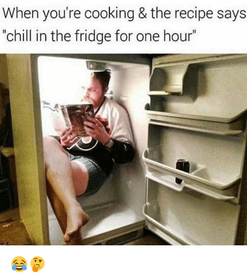 "Chill, Memes, and 🤖: When you're cooking & the recipe says  ""chill in the fridge for one hour"" 😂🤔"