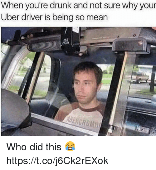 Drunk, Uber, and Mean: When you're drunk and not sure why your  Uber driver is being so mean Who did this 😂 https://t.co/j6Ck2rEXok