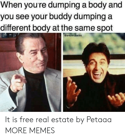 Dank, Memes, and Target: When youre dumping a body and  you see your buddy dumping a  different body at the same spot  @antonrubaclini It is free real estate by Petaaa MORE MEMES