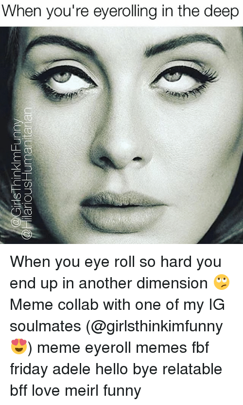 when youre eyerolling in the deep ll co when you 2291268 ✅ 25 best memes about eyeroll meme eyeroll memes