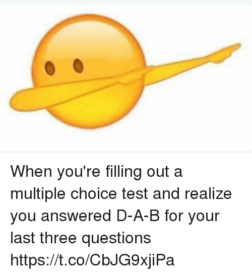 Test, Questions, and Three: When you're filling out a multiple choice test and realize you answered D-A-B for your last three questions https://t.co/CbJG9xjiPa
