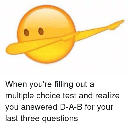 Funny, Test, and Answers: When you're filling out a multiple choice test and realize you answered D-A-B for your last three questions