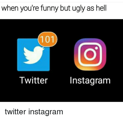 Memes  F F A  And Your Funny When Youre Funny But Ugly As Twitter Instagram Share Via Message