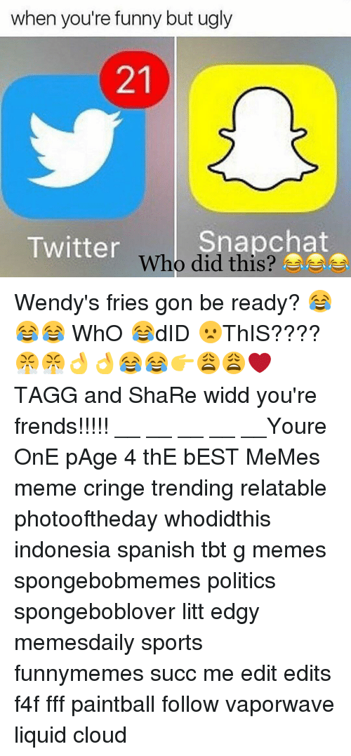 Memes Spanish And Wendys When Youre Funny But Ugly Snap Chat