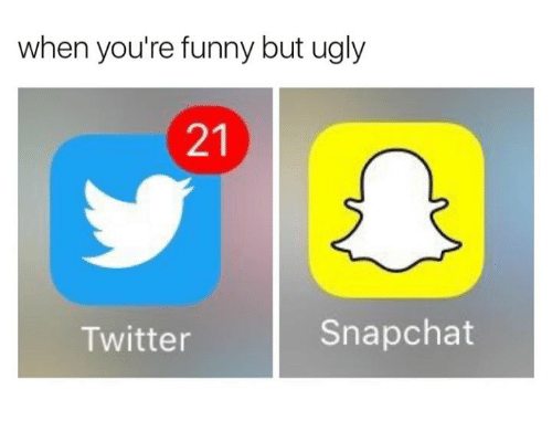 Funny Snapchat And Twitter When Youre Funny But Ugly Snapchat Twitter Share Via Message