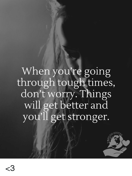 When You're Going Through Tough Times Don't Worry Things