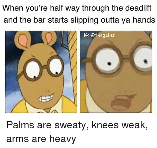 Memes, Outta, and 🤖: When you're half way through the deadlift  and the bar starts slipping outta ya hands  IG: @thegainz Palms are sweaty, knees weak, arms are heavy