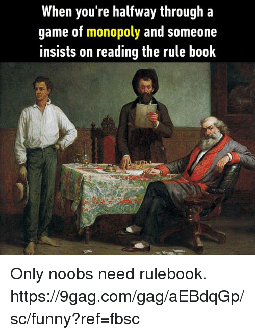 9gag, Books, and Dank: When you're halfway through a  game of monopoly and someone  insists on reading the rule book Only noobs need rulebook. https://9gag.com/gag/aEBdqGp/sc/funny?ref=fbsc