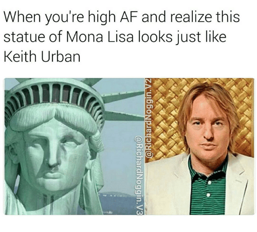 Memes, Mona Lisa, and High AF: When you're high AF and realize this  statue of Mona Lisa looks just like  Keith Urban