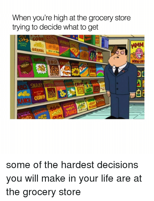 Life, Memes, and Potato: When you're high at the grocery store  trying to decide what to get  POTATO  RICH IN  MUNGN  SNACKS  CORN  TORM  CHIPS some of the hardest decisions you will make in your life are at the grocery store