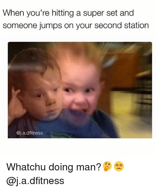 Gym, Super, and Man: When you're hitting a super set and  someone jumps on your second station  @j.a.dfitness Whatchu doing man?🤔😒 @j.a.dfitness