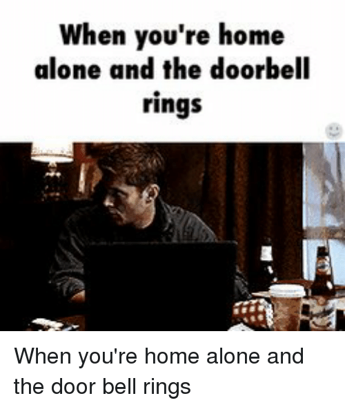 Home Alone, Memes, and 🤖: When you're home  alone and the doorbell  rings When you're home alone and the door bell rings