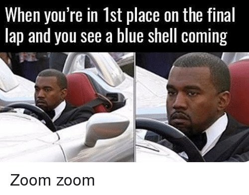 when youre in 1st place on the final lap and 13511573 when you're in 1st place on the final lap and you see a blue shell