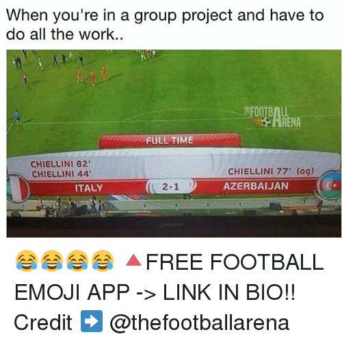 """Emoji, Football, and Memes: When you're in a group project and have to  do all the work..  FOOTBALL  HRENA  FULL TIME  CHIELLINI 82""""  CHIELLINI 44  CHIELLINI 77' (og)  AZERBAIJAN  ITALY  2-1 ) 😂😂😂😂 🔺FREE FOOTBALL EMOJI APP -> LINK IN BIO!! Credit ➡️ @thefootballarena"""