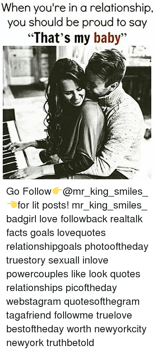 """Facts, Goals, and Lit: When you're in a relationship,  you should be proud to say  """"That's my baby"""" Go Follow👉@mr_king_smiles_👈for lit posts! mr_king_smiles_ badgirl love followback realtalk facts goals lovequotes relationshipgoals photooftheday truestory sexuall inlove powercouples like look quotes relationships picoftheday webstagram quotesofthegram tagafriend followme truelove bestoftheday worth newyorkcity newyork truthbetold"""