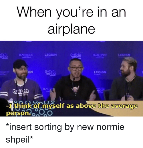 Reddit, Twitch, and Airplane: When you're in an  airplane  LEGION  itch  con  AKDES  twitch  ON  witch  con  LEGION  BLAIN  -I think of myself as above the average  person o0