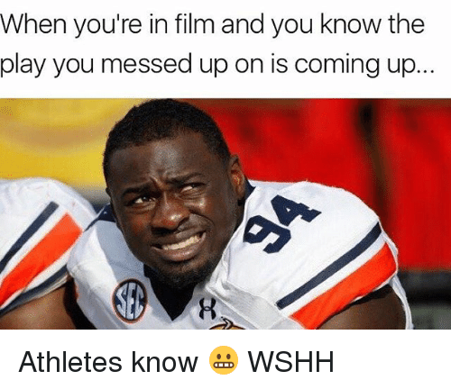 Memes, The Play, and 🤖: When you're in film and you know the  play you messed up on is coming up Athletes know 😬 WSHH