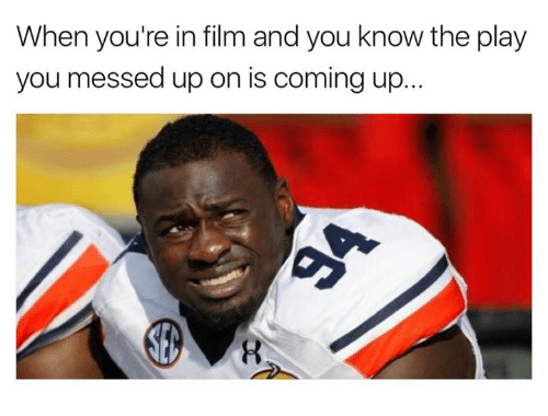 Film, The Play, and Play: When you're in film and you know the play  you messed up on is coming up.