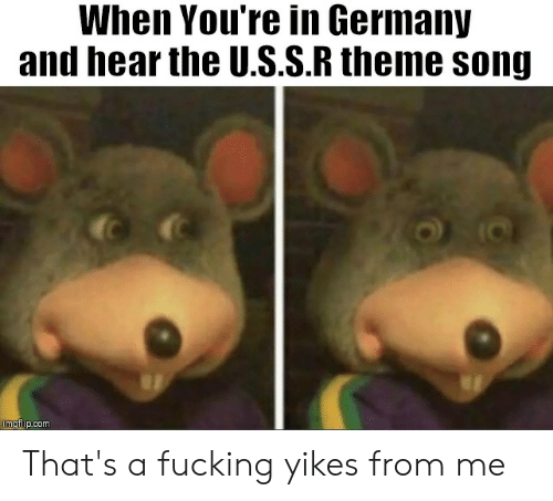 Fucking, Funny, and Germany: When You're in Germany  and hear the U.S.S.R theme song  imgfip.com That's a fucking yikes from me