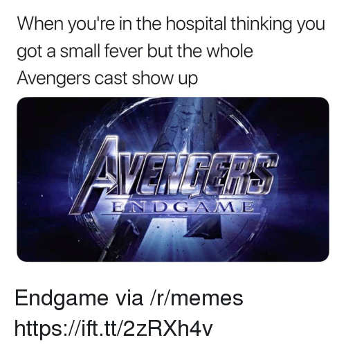 Memes, Avengers, and Hospital: When you're in the hospital thinking you  got a small fever but the whole  Avengers cast show up  LAND G ААЛЕ Endgame via /r/memes https://ift.tt/2zRXh4v