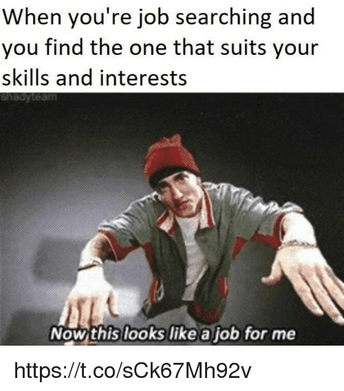 Memes, Suits, and 🤖: When you're job searching and  you find the one that suits your  skills and interests  Nowthis looks like ajob for me https://t.co/sCk67Mh92v